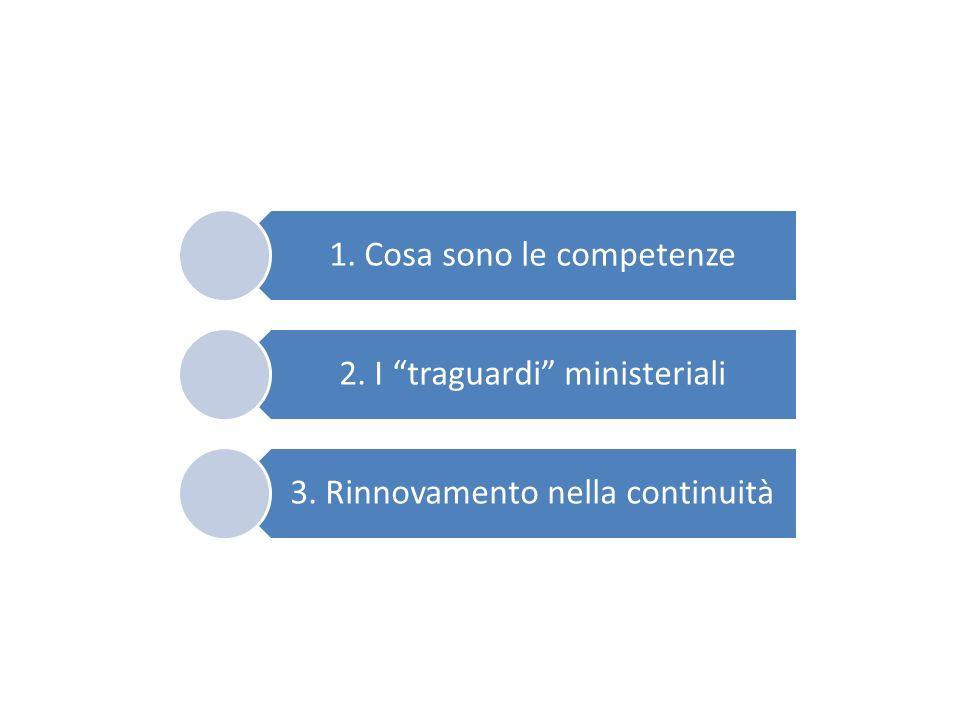 1. Cosa sono le competenze 2. I traguardi ministeriali 3. Rinnovamento nella continuità