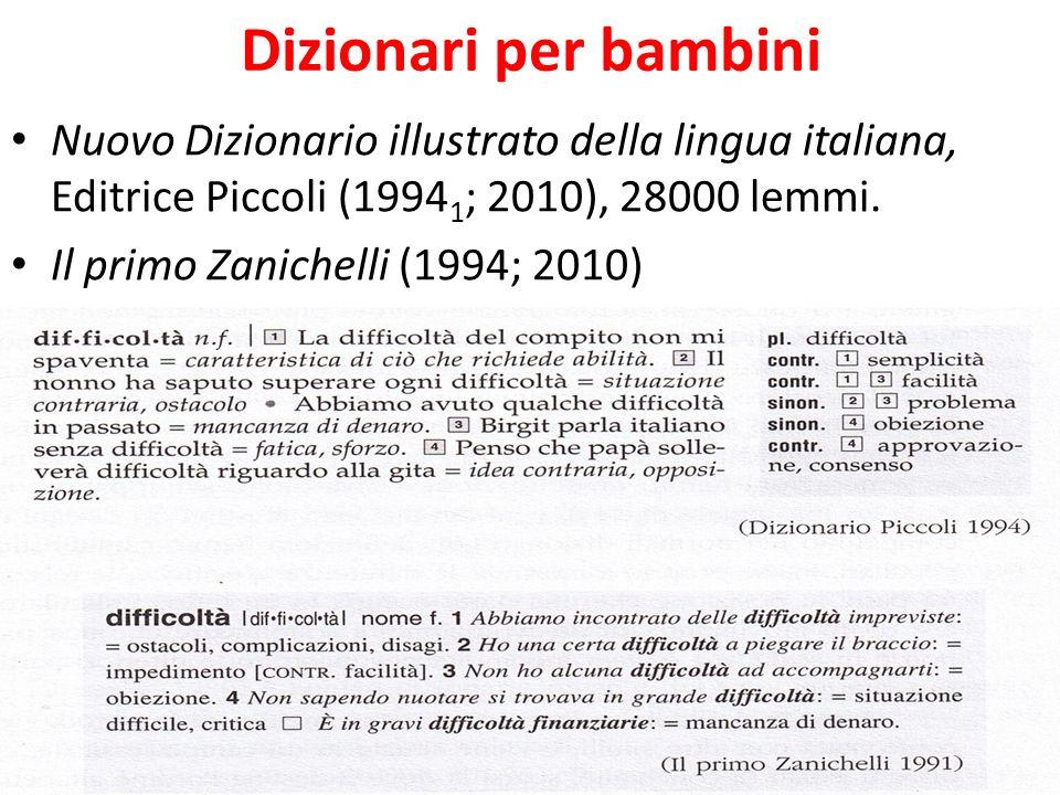 Dizionari per bambini Nuovo Dizionario illustrato della lingua italiana, Editrice Piccoli (1994 1 ; 2010), 28000 lemmi. Il primo Zanichelli (1994; 201