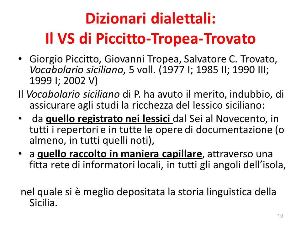 Dizionari dialettali: Il VS di Piccitto-Tropea-Trovato Giorgio Piccitto, Giovanni Tropea, Salvatore C. Trovato, Vocabolario siciliano, 5 voll. (1977 I
