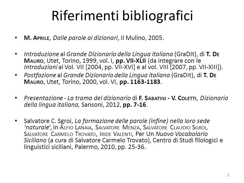 Riferimenti bibliografici M. A PRILE, Dalle parole ai dizionari, Il Mulino, 2005. Introduzione al Grande Dizionario della Lingua italiana (GraDIt), di