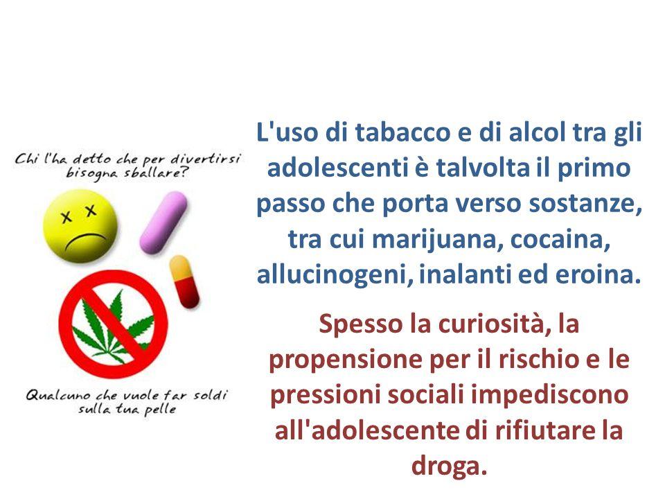 L'uso di tabacco e di alcol tra gli adolescenti è talvolta il primo passo che porta verso sostanze, tra cui marijuana, cocaina, allucinogeni, inalanti