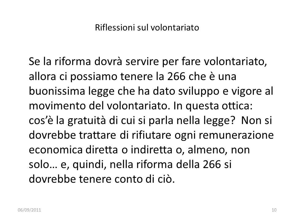 Riflessioni sul volontariato Se la riforma dovrà servire per fare volontariato, allora ci possiamo tenere la 266 che è una buonissima legge che ha dat
