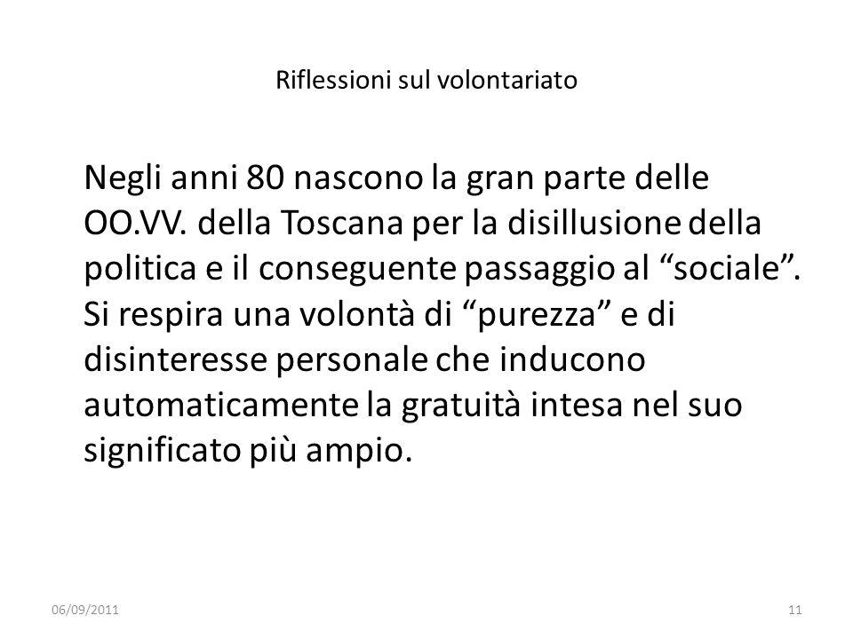 Riflessioni sul volontariato Negli anni 80 nascono la gran parte delle OO.VV. della Toscana per la disillusione della politica e il conseguente passag