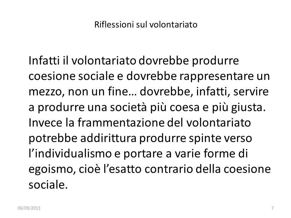 Riflessioni sul volontariato Infatti il volontariato dovrebbe produrre coesione sociale e dovrebbe rappresentare un mezzo, non un fine… dovrebbe, infa