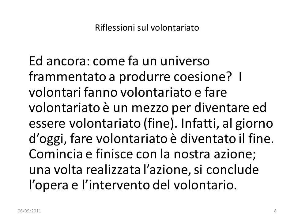 Riflessioni sul volontariato Ed ancora: come fa un universo frammentato a produrre coesione? I volontari fanno volontariato e fare volontariato è un m