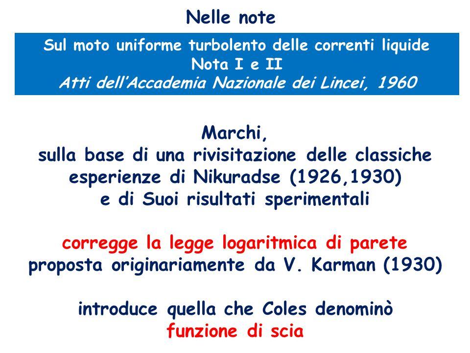 Sul moto uniforme turbolento delle correnti liquide Nota I e II Atti dellAccademia Nazionale dei Lincei, 1960 Nelle note Marchi, sulla base di una riv