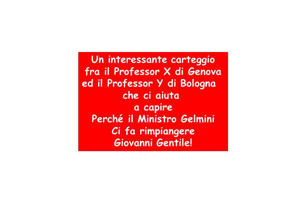 Un interessante carteggio fra il Professor X di Genova ed il Professor Y di Bologna che ci aiuta a capire Perché il Ministro Gelmini Ci fa rimpiangere