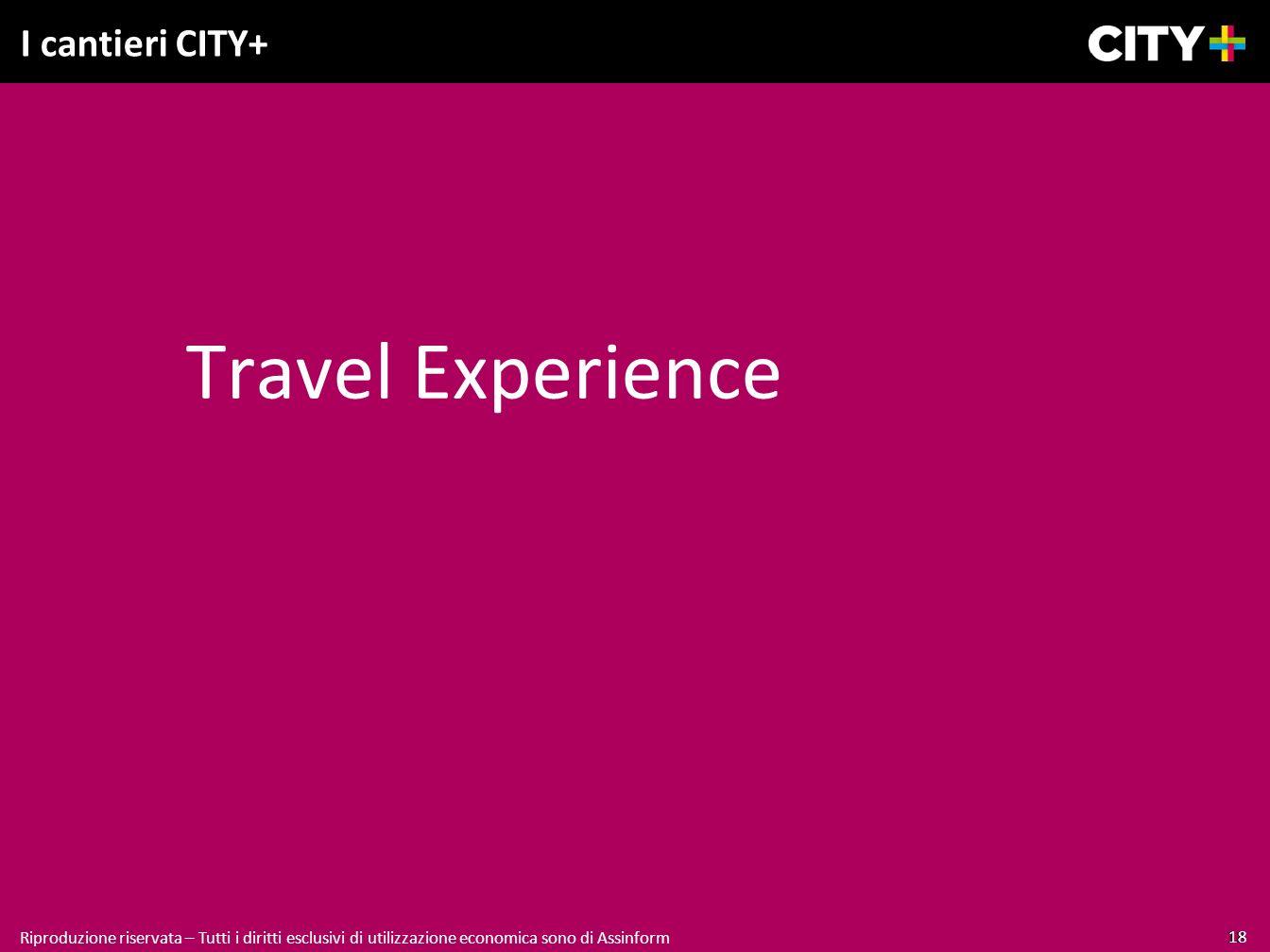 18 Riproduzione riservata – Tutti i diritti esclusivi di utilizzazione economica sono di Assinform I cantieri CITY+ Travel Experience 18 Riproduzione