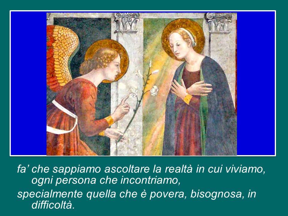 Maria, donna dellascolto, rendi aperti i nostri orecchi; fa che sappiamo ascoltare la Parola del tuo Figlio Gesù tra le mille parole di questo mondo;