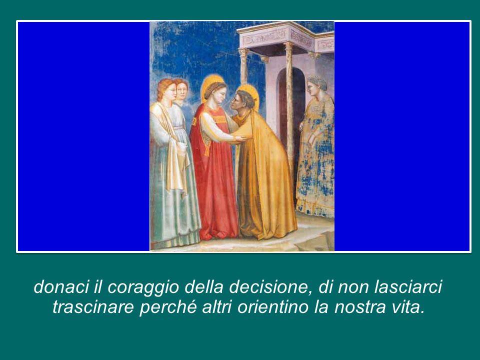 Maria, donna della decisione, illumina la nostra mente e il nostro cuore, perché sappiamo obbedire alla Parola del tuo Figlio Gesù, senza tentennamenti;