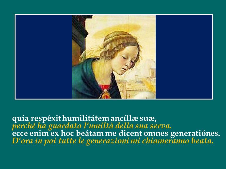 Magníficat ánima mea Dóminum, Lanima mia magnifica il Signore, et exsultávit spíritus meus in Deo salvatóre meo, e il mio spirito esulta in Dio, mio salvatore,