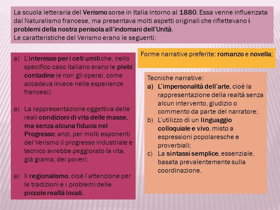 La scuola letteraria del Verismo sorse in Italia intorno al 1880. Essa venne influenzata dal Naturalismo francese, ma presentava molti aspetti origina