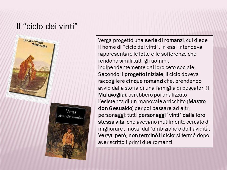 Il ciclo dei vinti Verga progettò una serie di romanzi, cui diede il nome di ciclo dei vinti. In essi intendeva rappresentare le lotte e le sofferenze