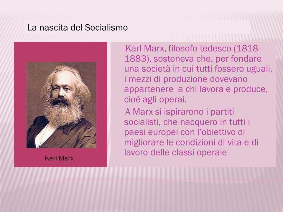 La nascita del Socialismo Karl Marx, filosofo tedesco (1818- 1883), sosteneva che, per fondare una società in cui tutti fossero uguali, i mezzi di pro