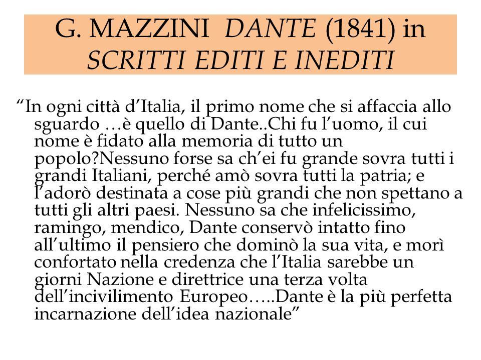 G. MAZZINI DANTE (1841) in SCRITTI EDITI E INEDITI In ogni città dItalia, il primo nome che si affaccia allo sguardo …è quello di Dante..Chi fu luomo,