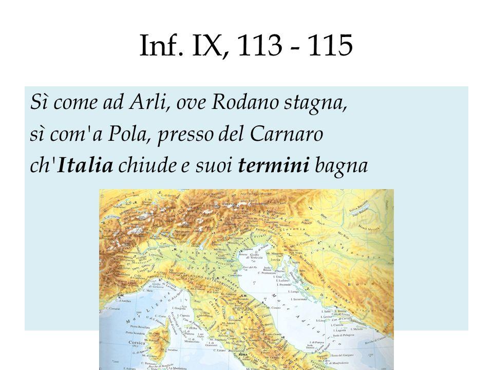 Inf. IX, 113 - 115 Sì come ad Arli, ove Rodano stagna, sì com'a Pola, presso del Carnaro ch' Italia chiude e suoi termini bagna