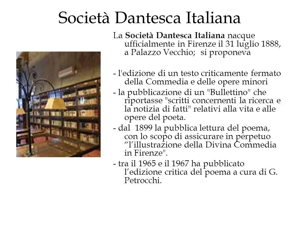 Società Dantesca Italiana La Società Dantesca Italiana nacque ufficialmente in Firenze il 31 luglio 1888, a Palazzo Vecchio; si proponeva - l'edizione