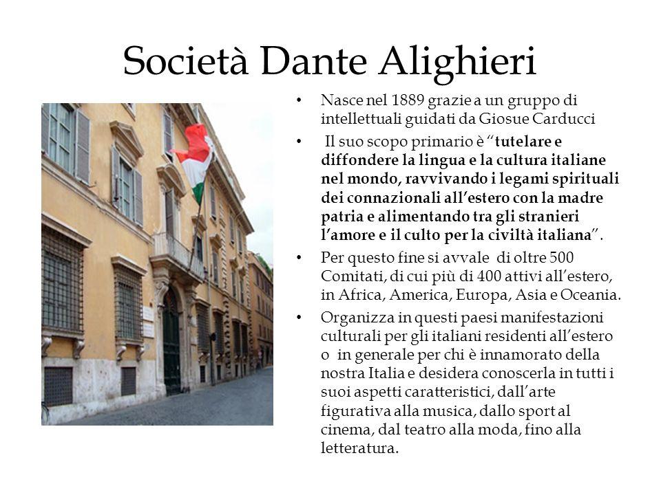 Società Dante Alighieri Nasce nel 1889 grazie a un gruppo di intellettuali guidati da Giosue Carducci Il suo scopo primario è tutelare e diffondere la