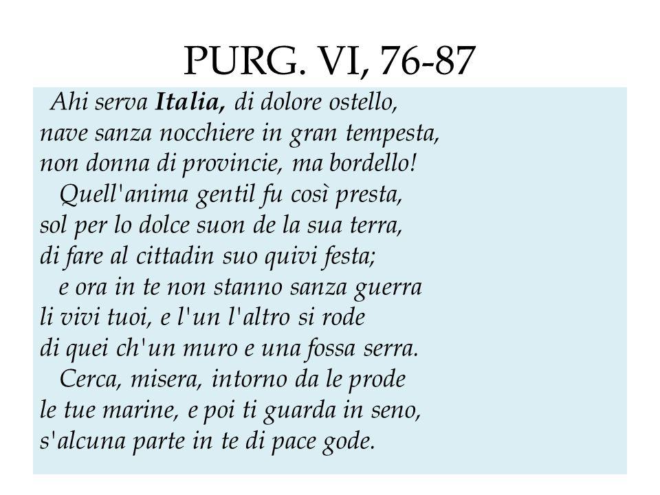 PURG. VI, 76-87 Ahi serva Italia, di dolore ostello, nave sanza nocchiere in gran tempesta, non donna di provincie, ma bordello! Quell'anima gentil fu