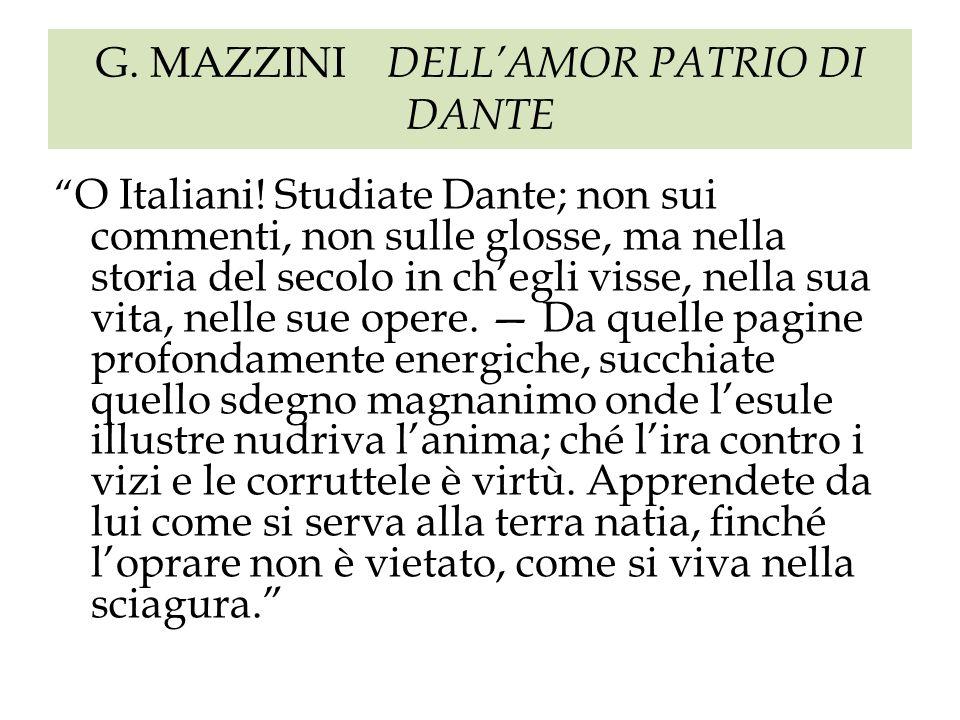G. MAZZINI DELLAMOR PATRIO DI DANTE O Italiani! Studiate Dante; non sui commenti, non sulle glosse, ma nella storia del secolo in chegli visse, nella