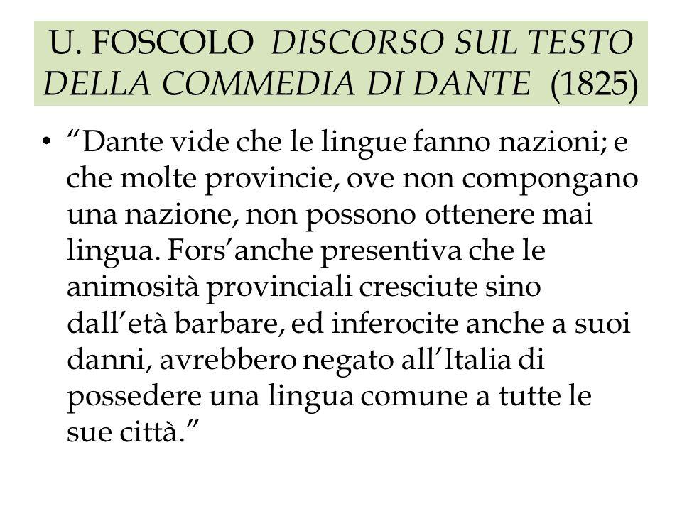 U. FOSCOLO DISCORSO SUL TESTO DELLA COMMEDIA DI DANTE (1825) Dante vide che le lingue fanno nazioni; e che molte provincie, ove non compongano una naz