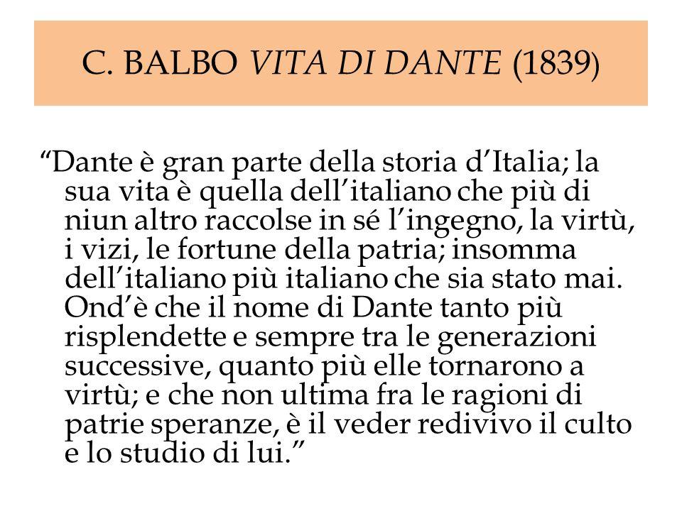 C. BALBO VITA DI DANTE (1839 ) Dante è gran parte della storia dItalia; la sua vita è quella dellitaliano che più di niun altro raccolse in sé lingegn