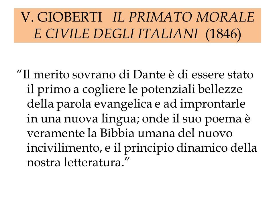 V. GIOBERTI IL PRIMATO MORALE E CIVILE DEGLI ITALIANI (1846) Il merito sovrano di Dante è di essere stato il primo a cogliere le potenziali bellezze d