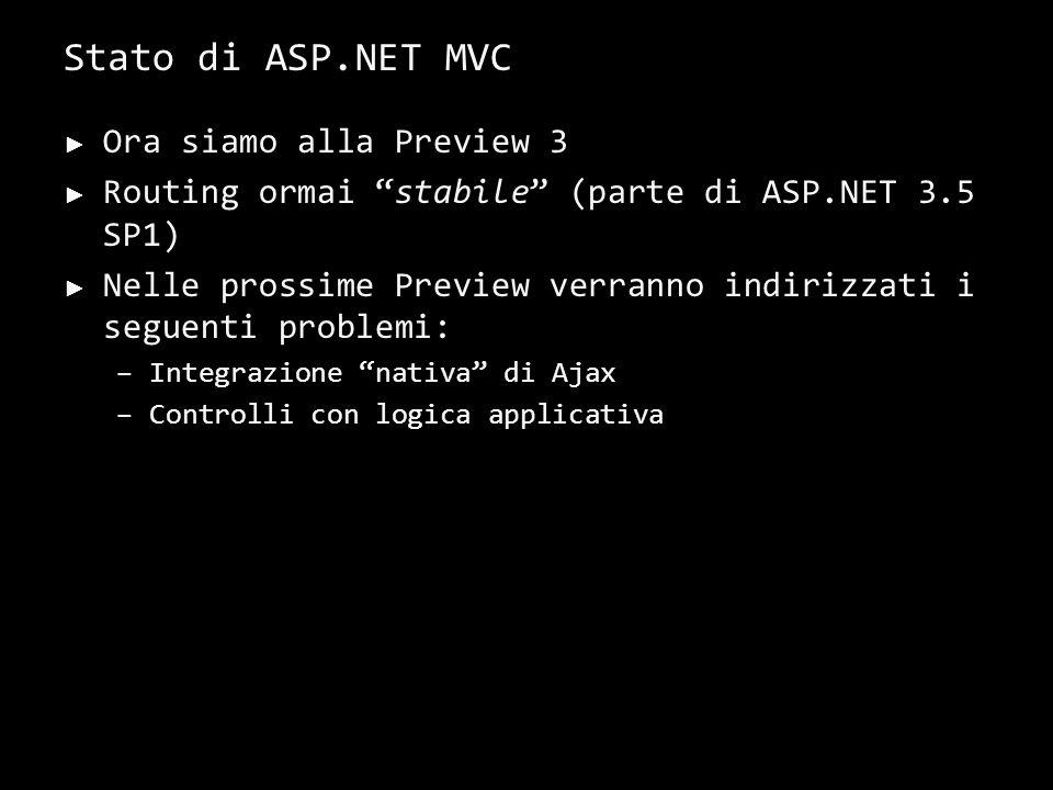 Stato di ASP.NET MVC Ora siamo alla Preview 3 Routing ormai stabile (parte di ASP.NET 3.5 SP1) Nelle prossime Preview verranno indirizzati i seguenti problemi: –Integrazione nativa di Ajax –Controlli con logica applicativa 35