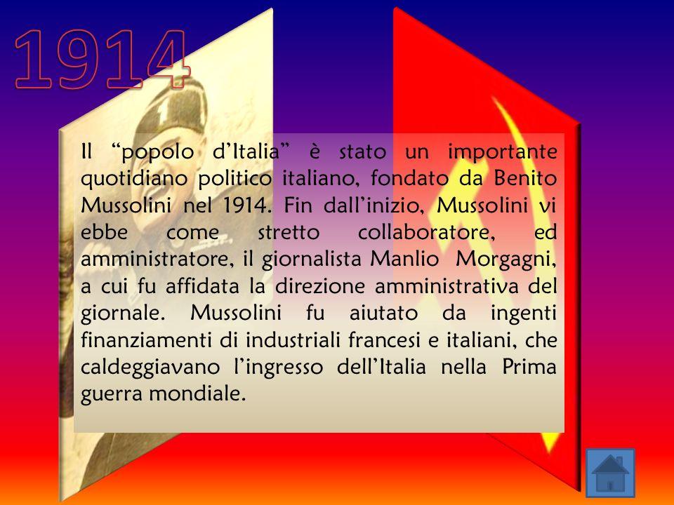 Il popolo dItalia è stato un importante quotidiano politico italiano, fondato da Benito Mussolini nel 1914.