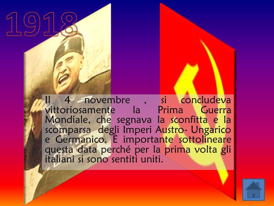 Il 4 novembre, si concludeva vittoriosamente la Prima Guerra Mondiale, che segnava la sconfitta e la scomparsa degli Imperi Austro- Ungarico e Germanico.