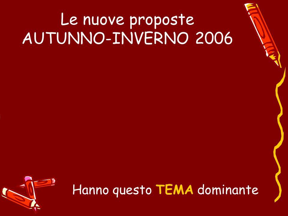 Le nuove proposte AUTUNNO-INVERNO 2006 Hanno questo TEMA dominante