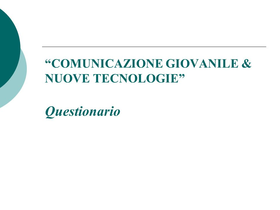 COMUNICAZIONE GIOVANILE & NUOVE TECNOLOGIE Questionario