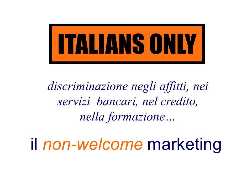 ITALIANS ONLY discriminazione negli affitti, nei servizi bancari, nel credito, nella formazione… il non-welcome marketing