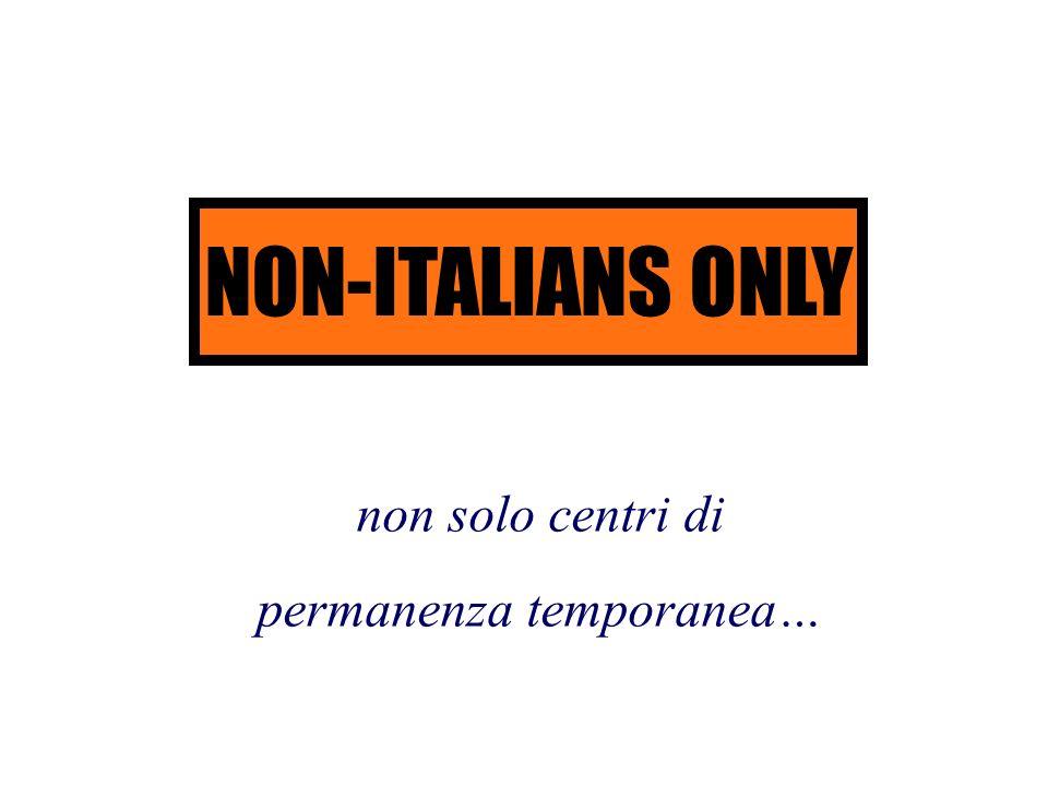 NON-ITALIANS ONLY non solo centri di permanenza temporanea…