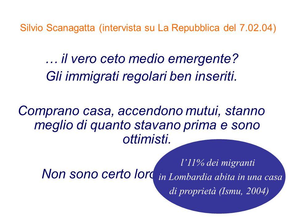 Silvio Scanagatta (intervista su La Repubblica del 7.02.04) … il vero ceto medio emergente? Gli immigrati regolari ben inseriti. Comprano casa, accend