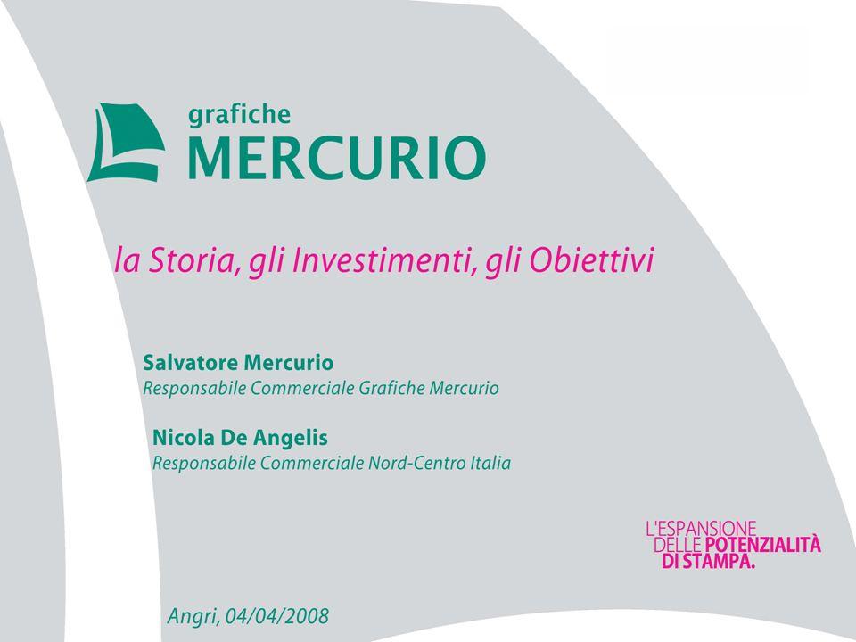 Alcuni dati sul Gruppo Grafiche Mercurio Sede: Angri (Sa) Stabilimenti mq: 4.000 Dipendenti num.: 54 (1) Fatturato mil.: 8,5 Certificazioni: – Iso 9000 – Iso 14000 Dati al 31/12/2007 (1) Al 31 Marzo 2008