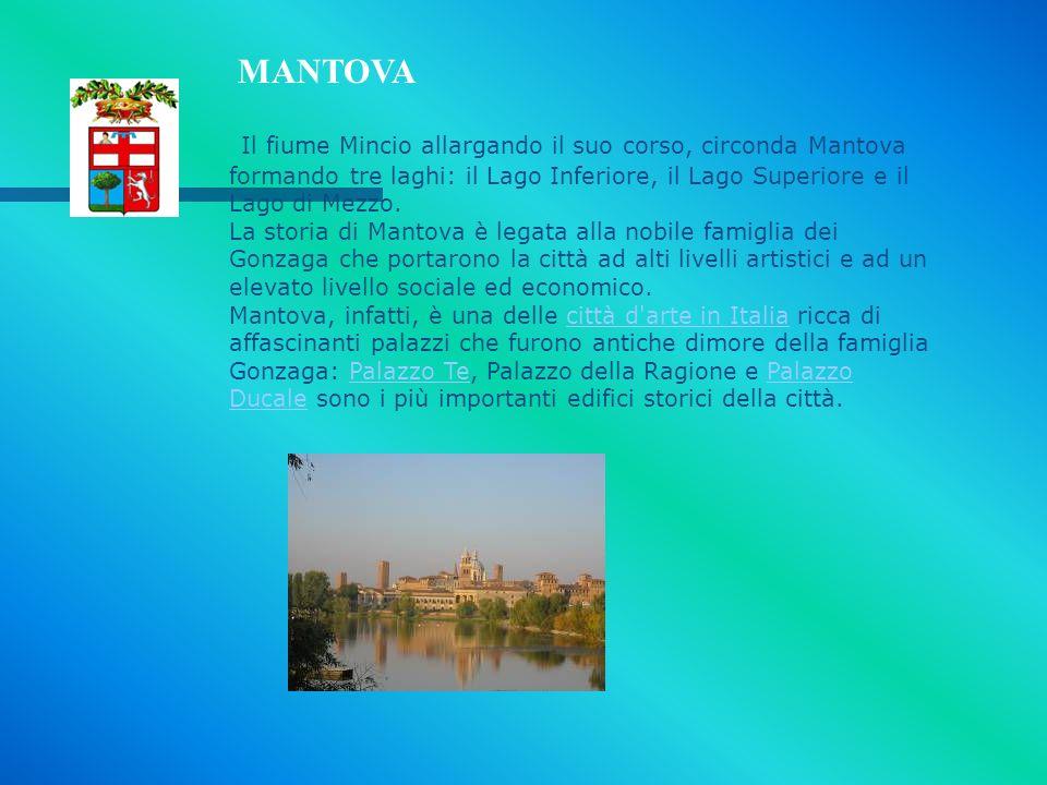 MANTOVA Il fiume Mincio allargando il suo corso, circonda Mantova formando tre laghi: il Lago Inferiore, il Lago Superiore e il Lago di Mezzo.