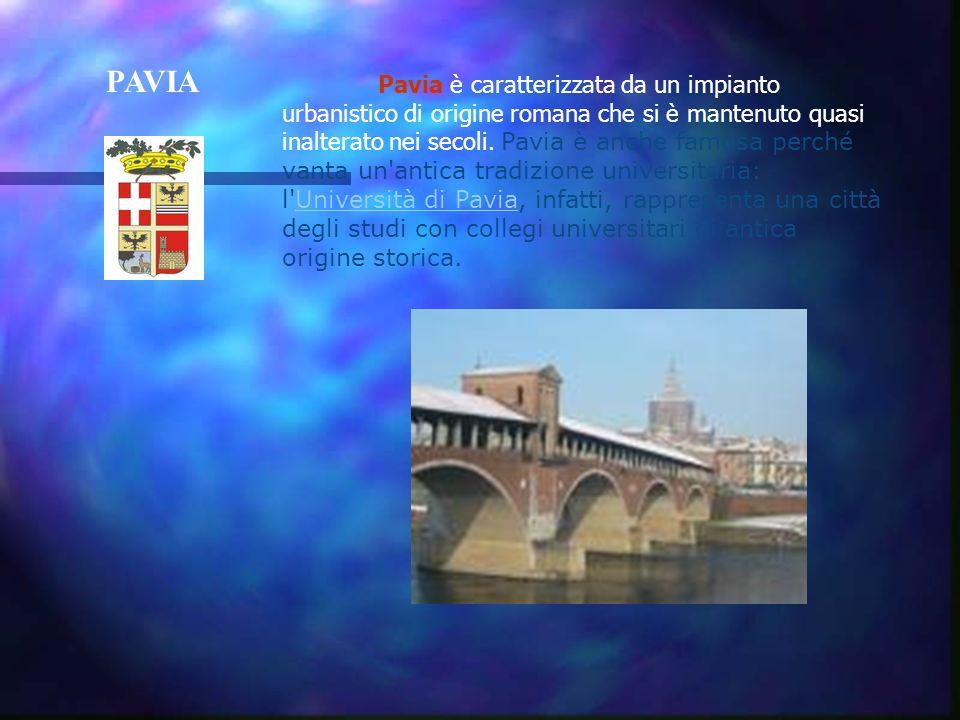 PAVIA Pavia è caratterizzata da un impianto urbanistico di origine romana che si è mantenuto quasi inalterato nei secoli.
