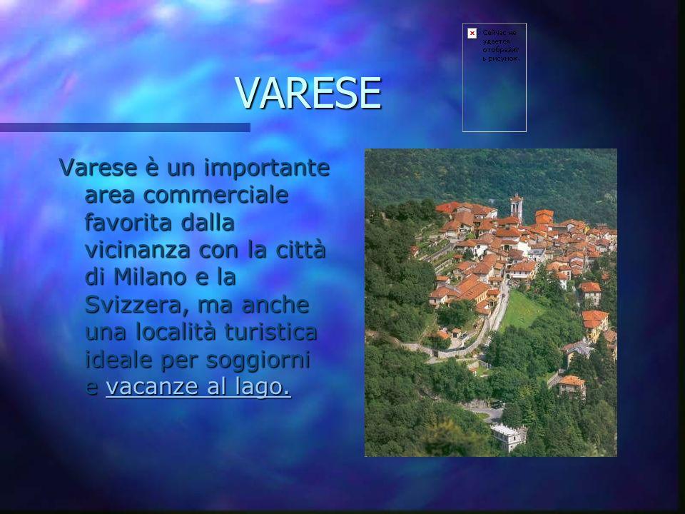 VARESE Varese è un importante area commerciale favorita dalla vicinanza con la città di Milano e la Svizzera, ma anche una località turistica ideale per soggiorni e vacanze al lago.