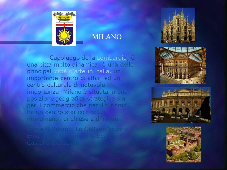 MILANO Capoluogo della Lombardia, è una città molto dinamica: è una delle principali città d arte in Italia, un importante centro di affari ed un centro culturale di notevole importanza.