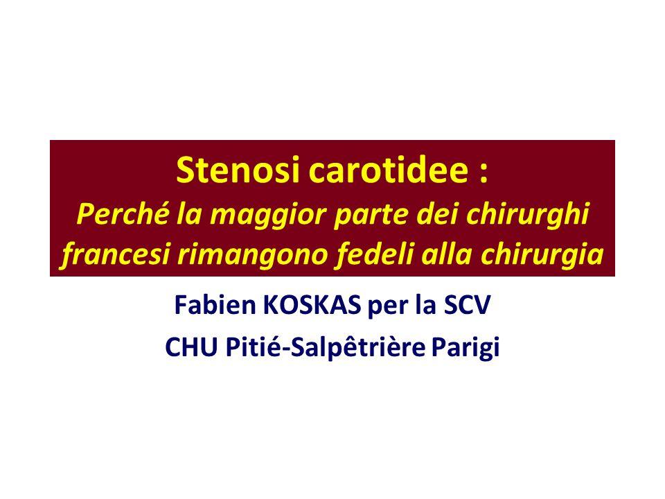 Stenosi carotidee : Perché la maggior parte dei chirurghi francesi rimangono fedeli alla chirurgia Fabien KOSKAS per la SCV CHU Pitié-Salpêtrière Parigi