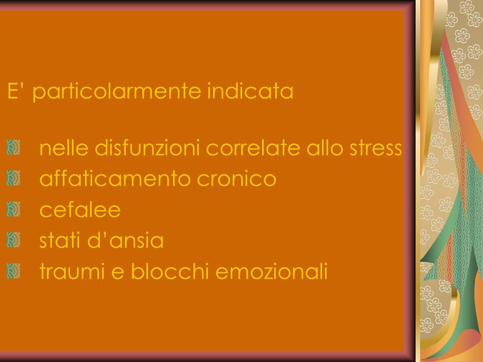 E particolarmente indicata nelle disfunzioni correlate allo stress affaticamento cronico cefalee stati dansia traumi e blocchi emozionali