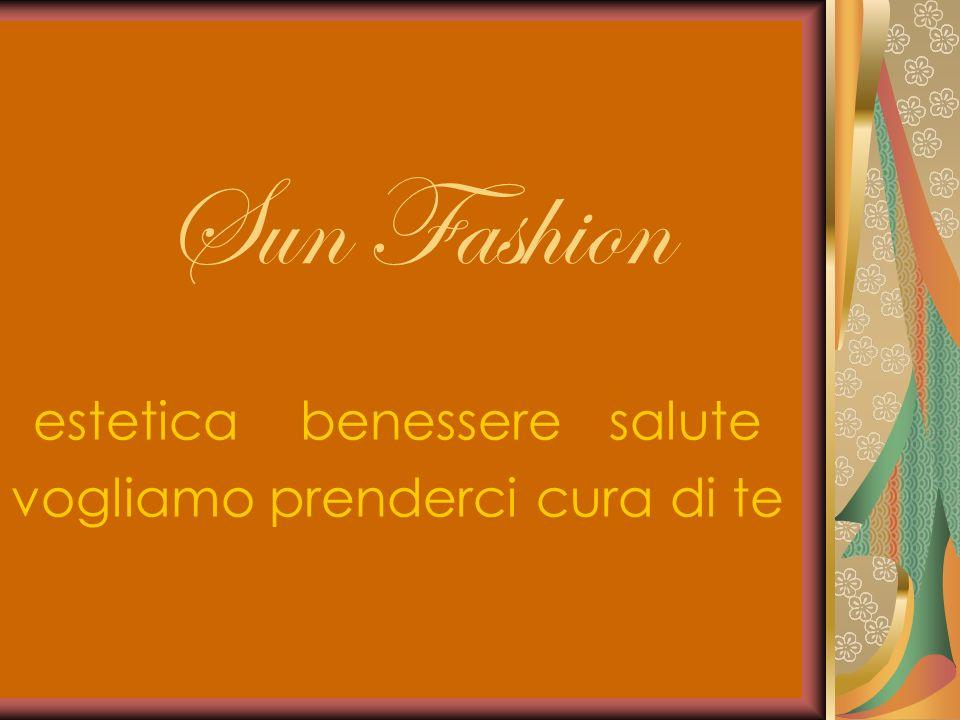 Sun Fashion estetica benessere salute vogliamo prenderci cura di te