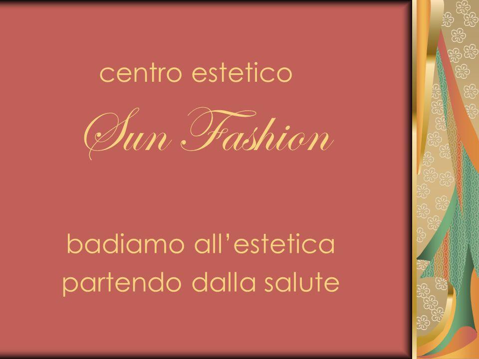 centro estetico Sun Fashion badiamo allestetica partendo dalla salute