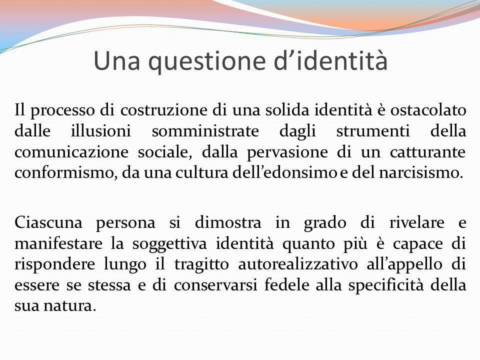 Una questione didentità Il processo di costruzione di una solida identità è ostacolato dalle illusioni somministrate dagli strumenti della comunicazio