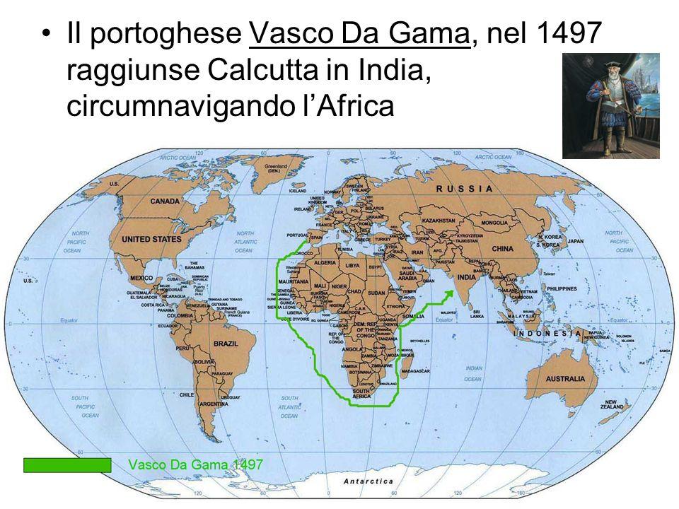 Il portoghese Vasco Da Gama, nel 1497 raggiunse Calcutta in India, circumnavigando lAfrica