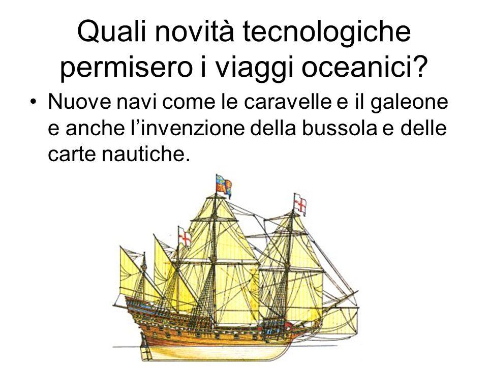 Nuove navi come le caravelle e il galeone e anche linvenzione della bussola e delle carte nautiche. Quali novità tecnologiche permisero i viaggi ocean