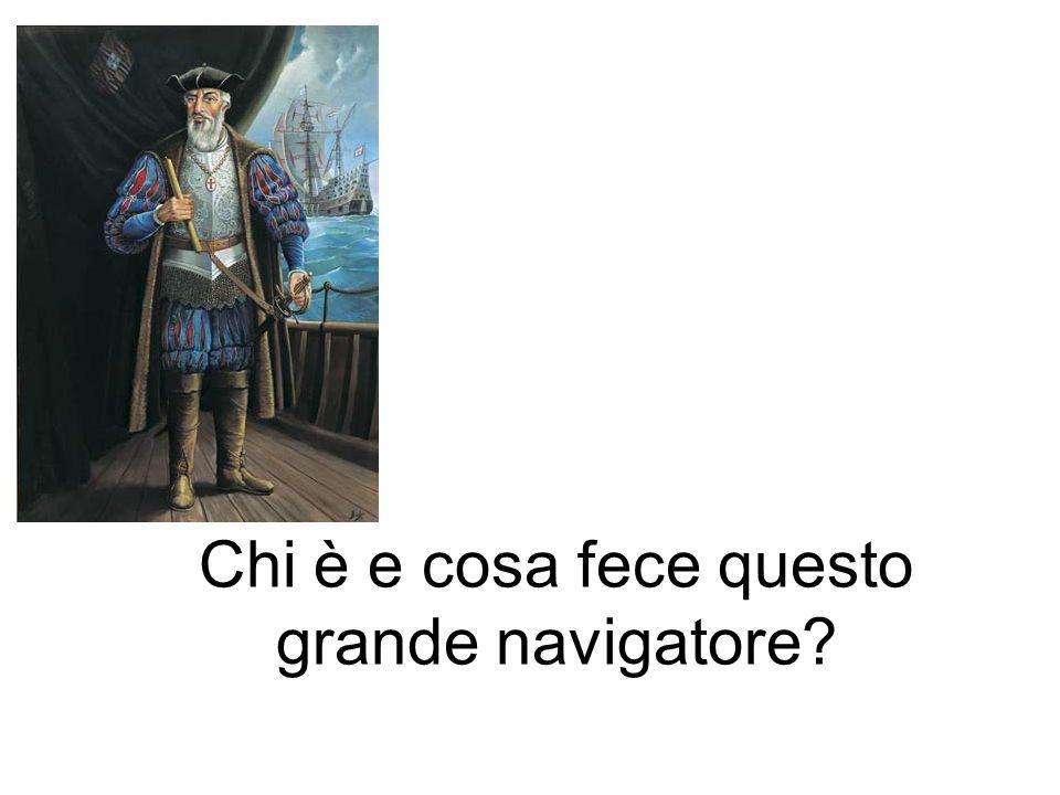 Chi è e cosa fece questo grande navigatore?