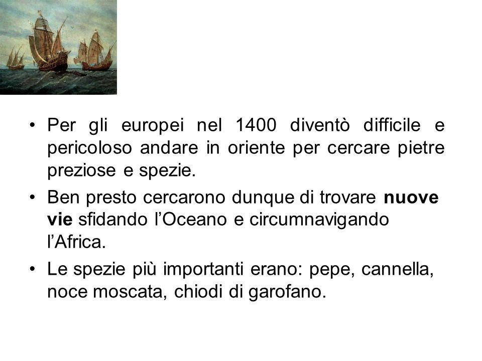 Per gli europei nel 1400 diventò difficile e pericoloso andare in oriente per cercare pietre preziose e spezie. Ben presto cercarono dunque di trovare
