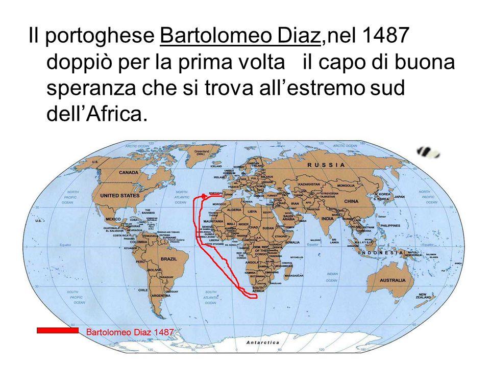 Il portoghese Bartolomeo Diaz,nel 1487 doppiò per la prima volta il capo di buona speranza che si trova allestremo sud dellAfrica.